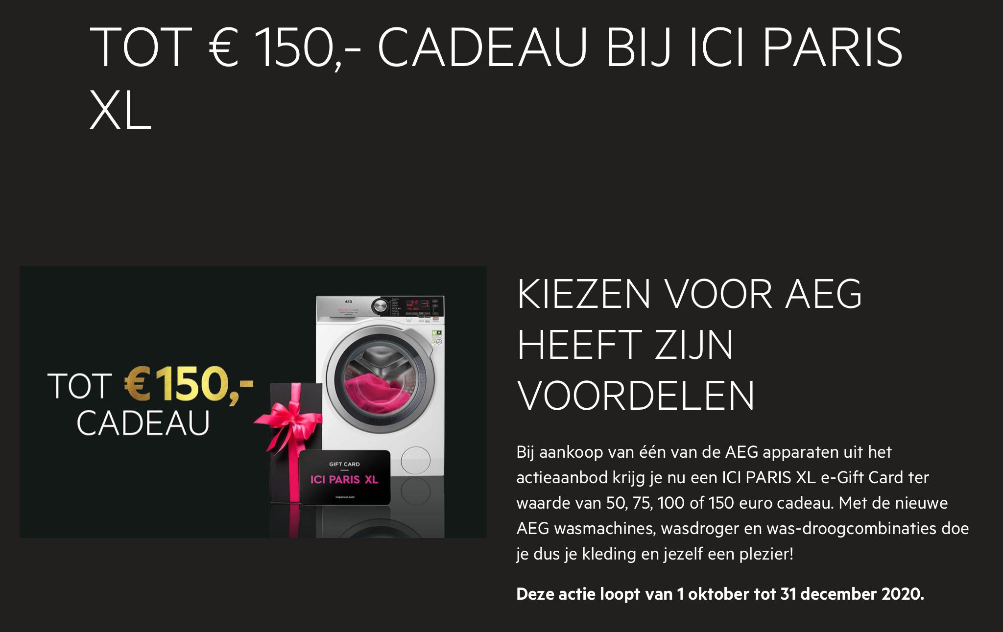 ICI PARIS XL e-gift Card t.w.v. 50,75,100 of 150 euro cadeau Bij aankoop van AEG wasmachine/droger uit het actieaanbod Uitgezonderd bol.com