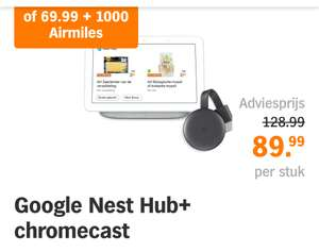 Google nest hub en Chromecast voor €89,99 met 1000 airmiles €69,99 bij Albert Heijn