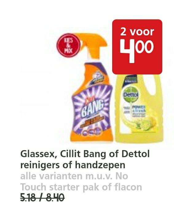2 voor 4 euro Dettol - Glassex - Cillit Bang