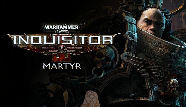 Steam: Warhammer 40,000: Inquisitor - Martyr