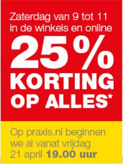 25% korting op alles*, zaterdag 22 april @ Praxis