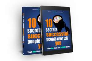 10 Secrets Successful People Don't Tell You: Think Like Them And Become Them! (FREE eBook on Amazon Kindle)
