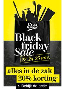 Black Friday @Etos! 23, 24 en 25 november 20% korting op ALLES*
